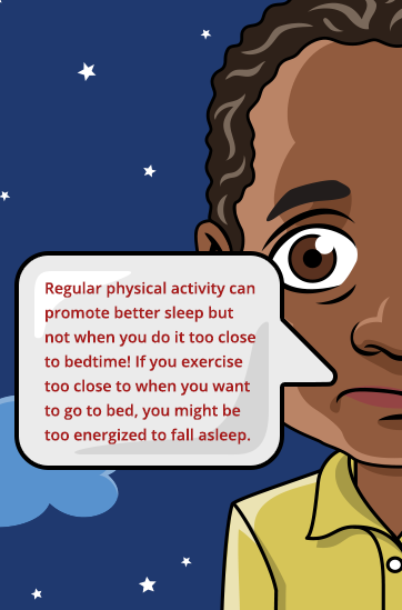 Exercising close to bedtime can leave you too energized to fall asleep.