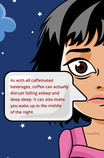 Caffeinated drinks too late in the afternoon can make it difficult to fall asleep.