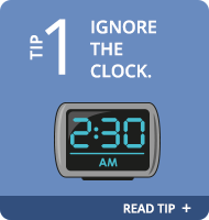 Sleep Tip 1: Ignore the clock.